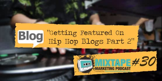 Getting Featured on Hip Hop Blogs Part 2 \u2014 Music Marketing Podcast 30