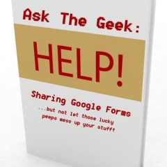 Ask The Geek: Sharing Google Forms…