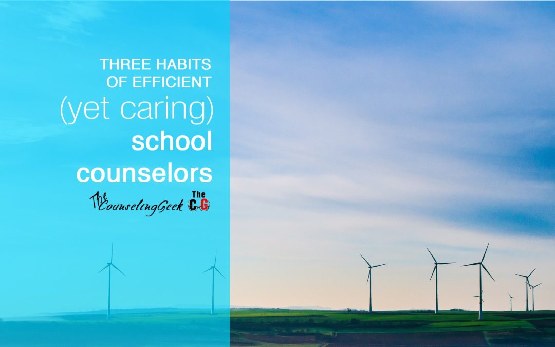 3 Habits of Efficient (Yet Caring) School Counselors