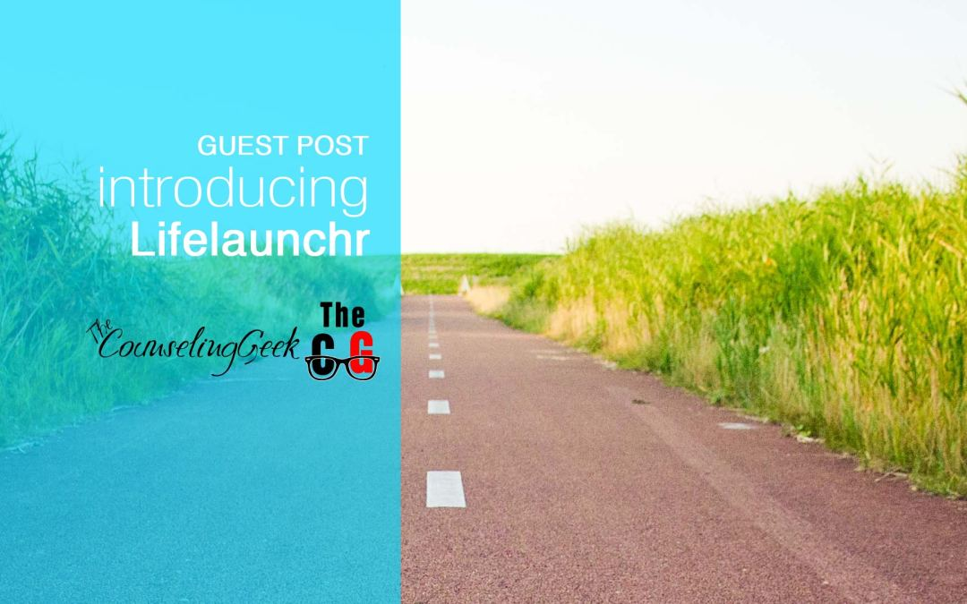 Introducing LifeLaunchr: A New Resource for Parents, and Students (Guest Post)
