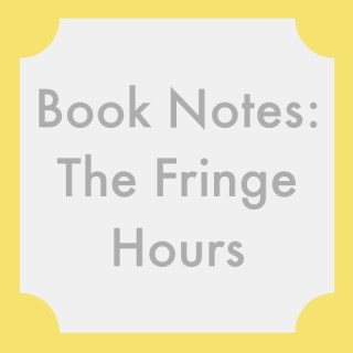 Book Notes: The Fringe Hours