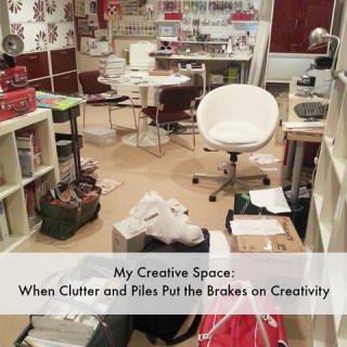 My Creative Space: When Clutter and Piles Put the Brakes on Creativity