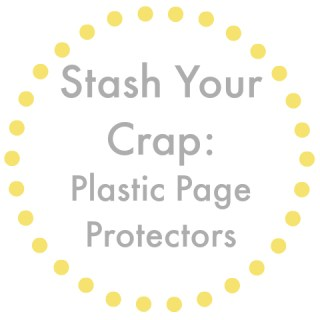 Stash Your Crap: Plastic Page Protectors