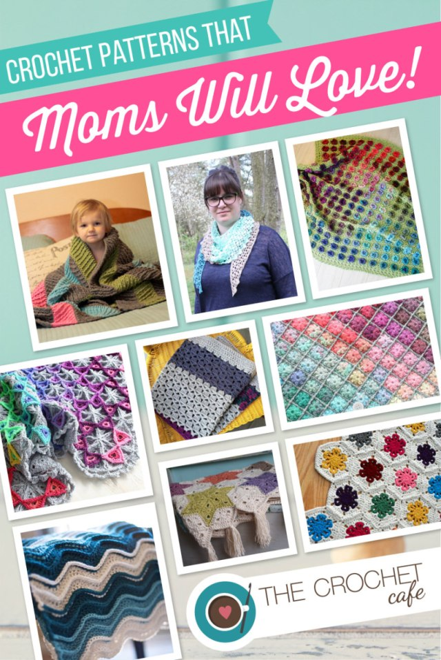 Crochet Patterns That Moms Will Love The Crochet Cafe