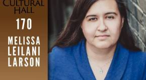 Melissa Leilani Larson Ep 170 The Cultural Hall