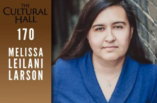 Melissa Leilani Larson Ep 170 The Cultural Hall