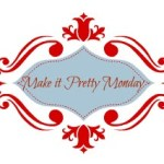 Make it Pretty Monday – Week 38