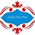 Anything Blue Friday – Week 26