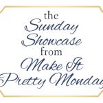 Sunday Showcase from Make it Pretty Monday