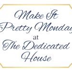 Make it Pretty Monday – Week 112