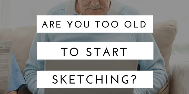Are you too old to start learning how to draw - - The design sketchbook