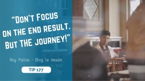 -Don't Focus on the end result. But THE journey!- Roy Pallas - Blog le dessin