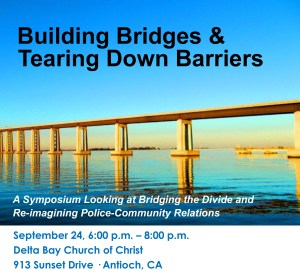Building Bridges & Tearing Down Barriers Symposium September 24, 6:00 p.m. – 8:00 p.m. Delta Bay Church of Christ 913 Sunset Drive · Antioch, CA