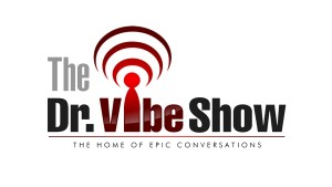The Dr. Vibe Show™: The Home Of Epic Conversations™