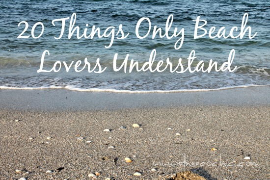 20 Things Only Beach Lovers Understand