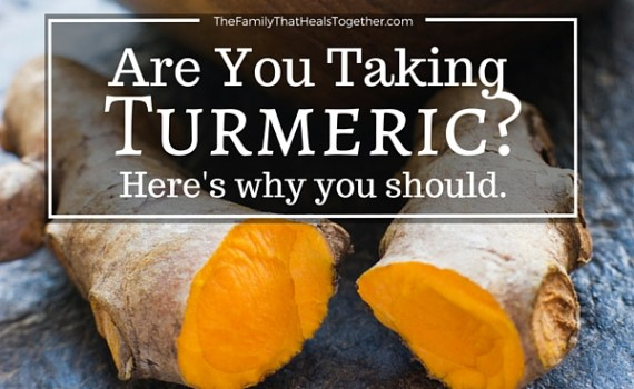 Are You Taking Turmeric? Here's why you should. | The Family That Heals Together