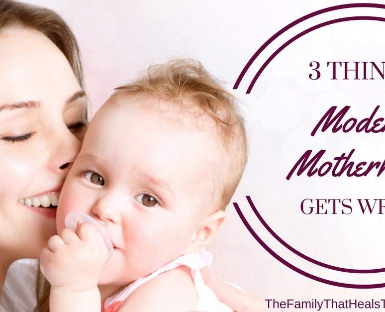Three Things Modern Motherhood Gets Wrong