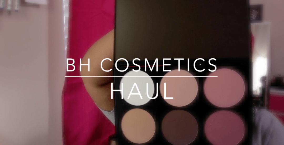 BH Cosmetics Haul