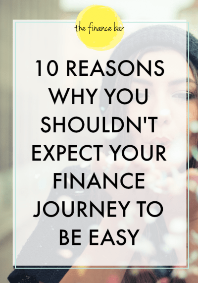 10 REASONS WHY YOU SHOULDN'T EXPECT YOUR FINANCE JOURNEY TO BE EASY - The Finance Bar