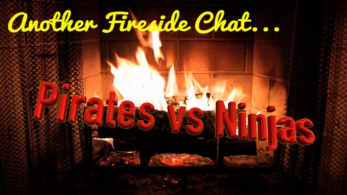 Fireside Chat: Pirates vs Ninjas