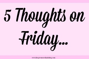 Five Thoughts on Friday…