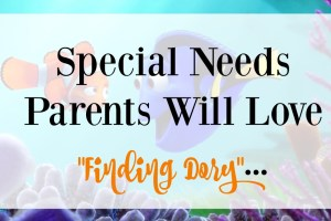 """Special Needs Parents Will Love """"Finding Dory""""…"""