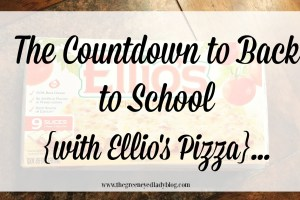 The Countdown to Back to School {with Ellio's Pizza}…