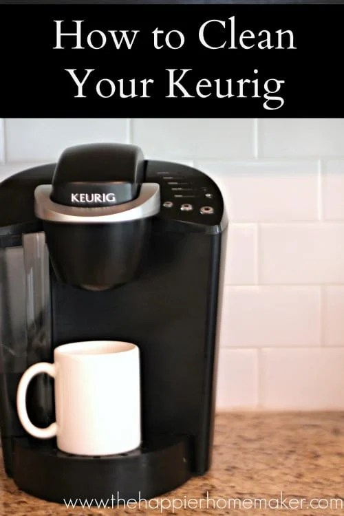 How To Clean A Keurig | The Happier Homemaker