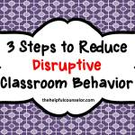 3 Steps to Reduce Disruptive Behavior