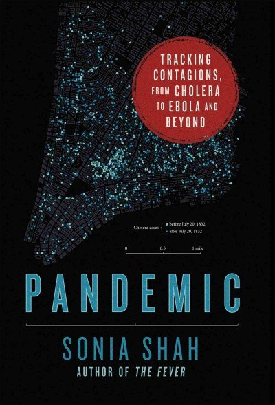 Pandemic- Tracking Contagions, from Cholera to Ebola and Beyond Hardcover – February 16, 2016 by Sonia Shah