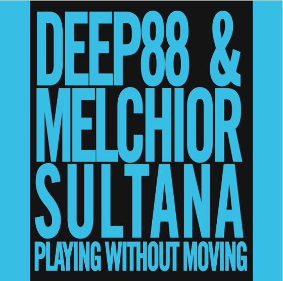 Deep88 & Melchior Sultana - Playing without Moving