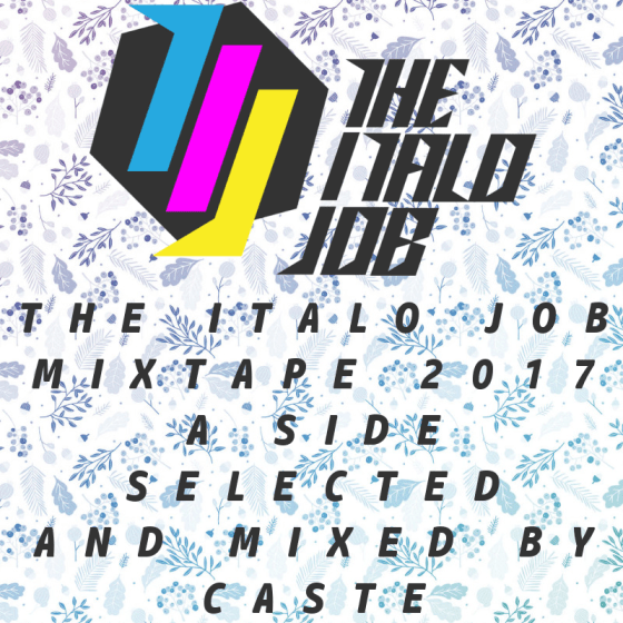 The Italo Job Mixtape 2017 A Side Selected and Mixed by Caste