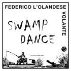 Federico L'Olandese Volante - Swamp Dance [Lusso Records]