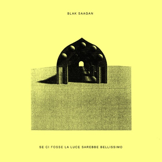 Blak Saagan - Se Ci Fosse La Luce Sarebbe Bellissimo [Maple Death Records]