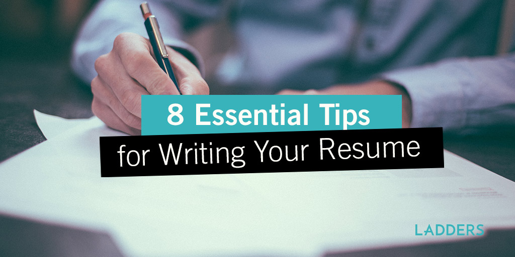 8 Essential Tips for Writing Your Resume Ladders - resume writing advice