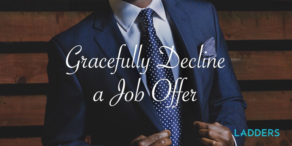 Gracefully decline a job offer Ladders - decline offer letter
