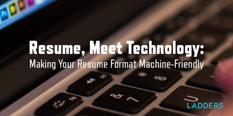 Resume, meet Technology Making your resume format machine - how to format your resume