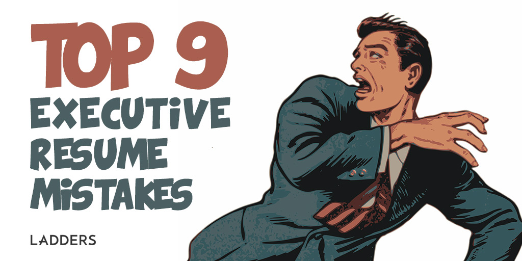 Top Nine Executive Resume Mistakes Ladders - the ladders