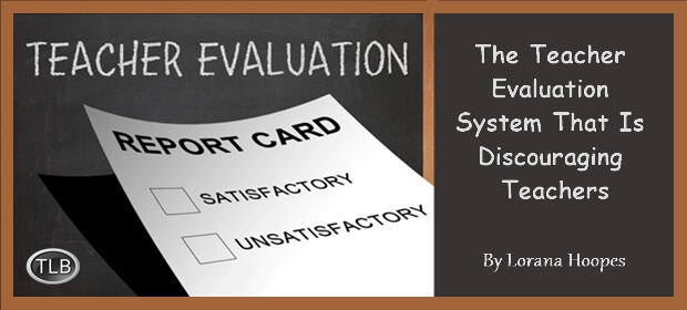 The Teacher Evaluation System That Is Discouraging Teachers The