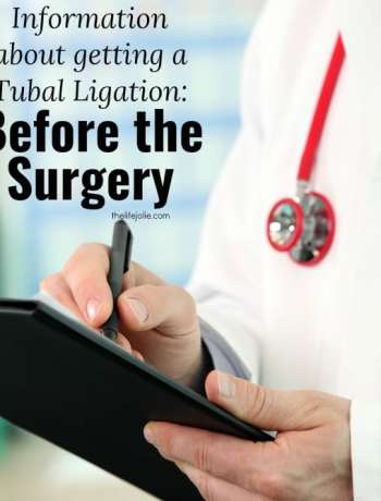 Here is a ton of great information about what to expect before your Tubal Ligation surgery. This includes things to consider when deciding to get the procedure, meeting with your doctor, questions to ask and the days before the surgery occurs. Click on the photo to read more.