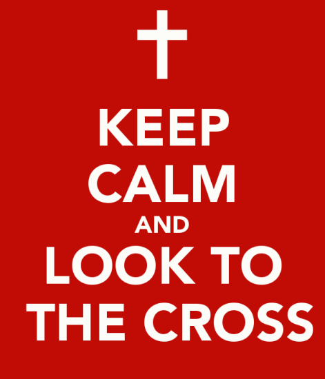 keep-calm-and-look-to-the-cross-3