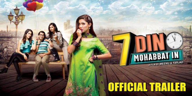 Mahira Khan Starrer 7 DIN MUHABBAT IN Trailer Out Now