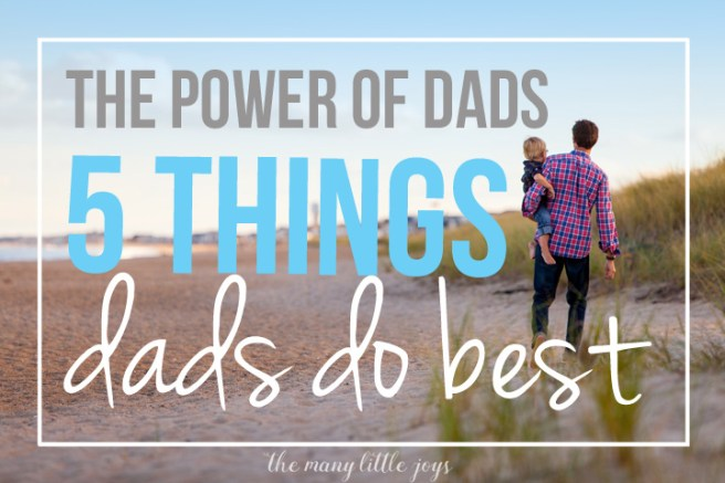Dads can be a powerful influence for good in their families. Here are five things that dads do best, in honor of Father's Day.
