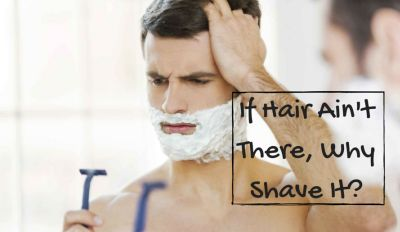 If Hair Ain't There, Why Shave ItPOST