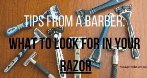 Tips From A Barber: What To Look For In Your Razor