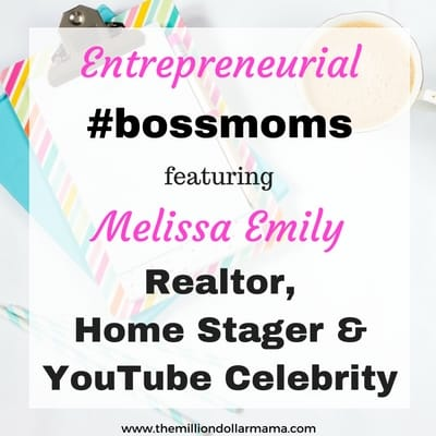 Entrepreneurial #bossmoms featuring Melissa Emily, Realtor, Home Stager & Youtube Celebrity