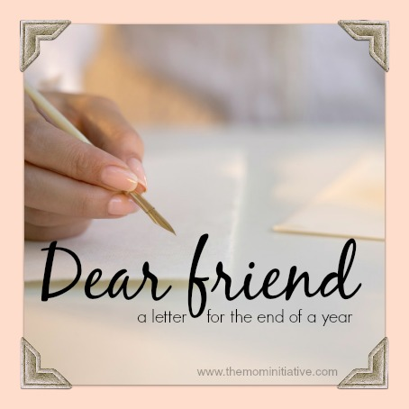 Dear friend a letter for the end of a year - The Mom Initiative