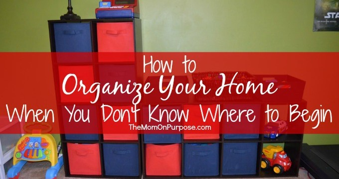 How to Organize Your Home When You Don't Know Where to Begin