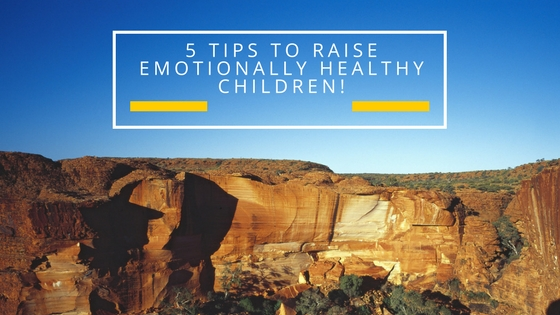 5 tips to raise emotionally healthy children!
