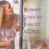 Mommy Goes to Target ALONE